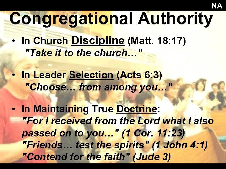 NA Congregational Authority • In Church Discipline (Matt. 18: 17)