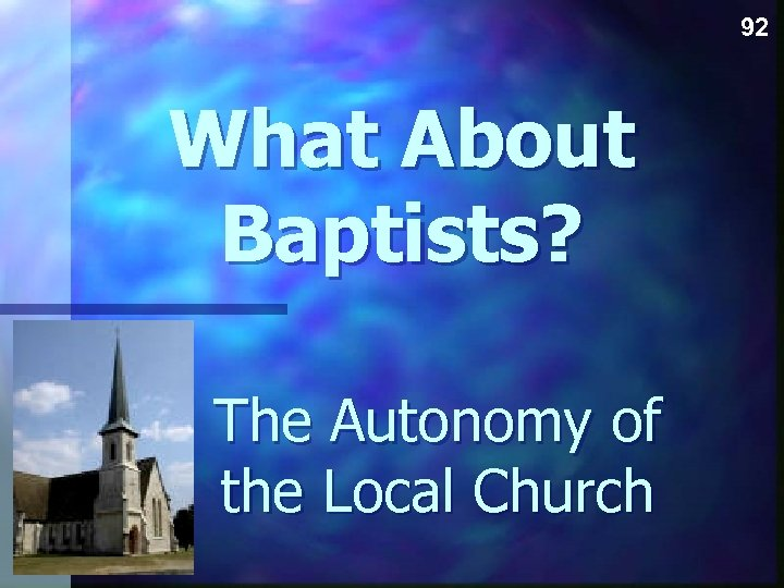 92 What About Baptists? The Autonomy of the Local Church