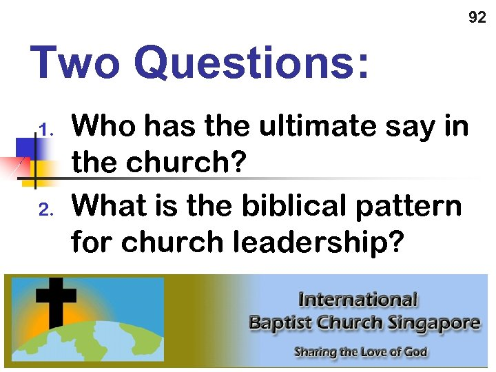 92 Two Questions: 1. 2. Who has the ultimate say in the church? What