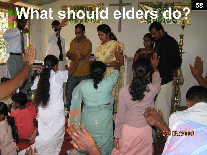 What should elders do? 58