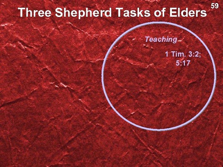 Three Shepherd Tasks of Elders Teaching 1 Tim. 3: 2; 5: 17 59