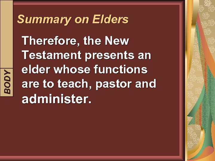 BODY INTRODUCTION Summary on Elders Therefore, the New Testament presents an elder whose functions