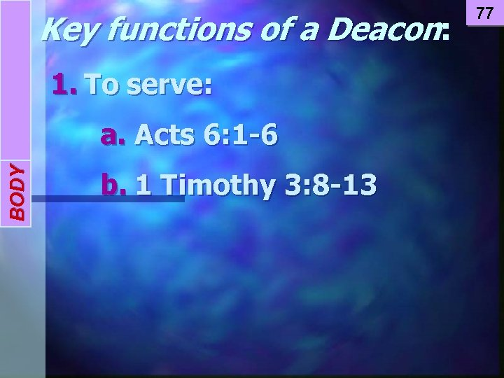 BODY INTRODUCTION Key functions of a Deacon: 1. To serve: a. Acts 6: 1