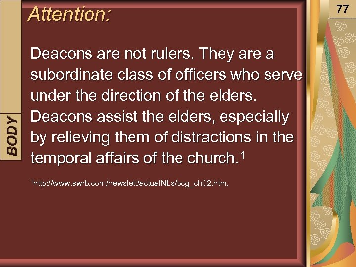 BODY INTRODUCTION Attention: Deacons are not rulers. They are a subordinate class of officers