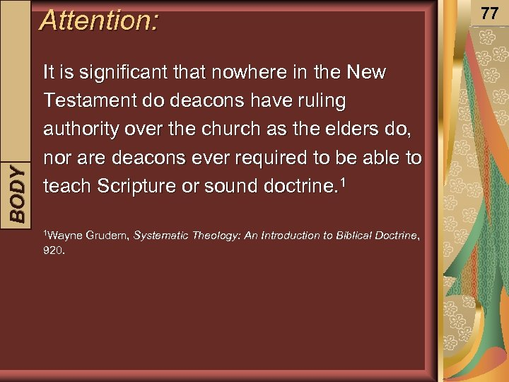 BODY INTRODUCTION Attention: It is significant that nowhere in the New Testament do deacons