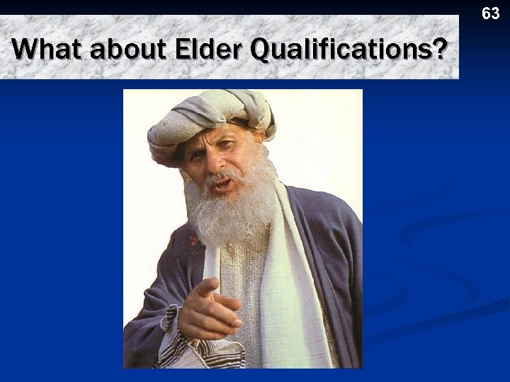 63 What about Elder Qualifications?