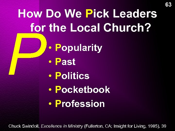 How Do We Pick Leaders for the Local Church? P • • • 63
