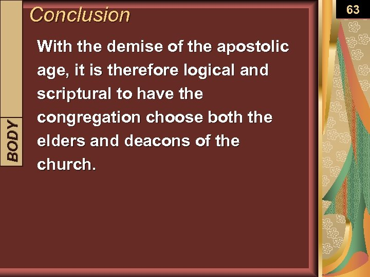 BODY INTRODUCTION Conclusion With the demise of the apostolic age, it is therefore logical