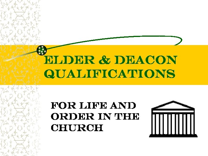 Elder & DEACON Qualifications For Life and Order in the Church