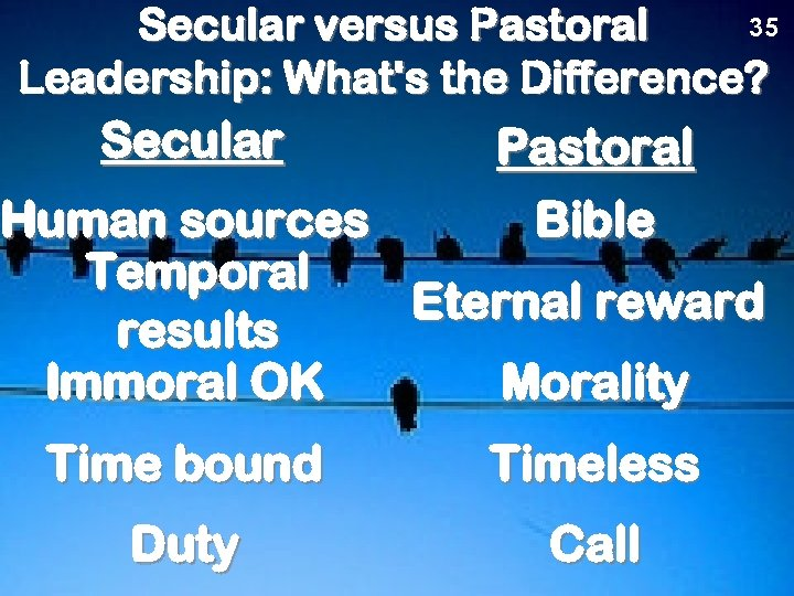35 Secular versus Pastoral Leadership: What's the Difference? Secular Pastoral Bible Human sources Temporal