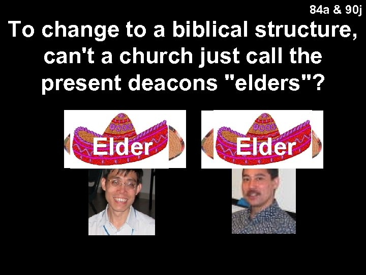 84 a & 90 j To change to a biblical structure, can't a church