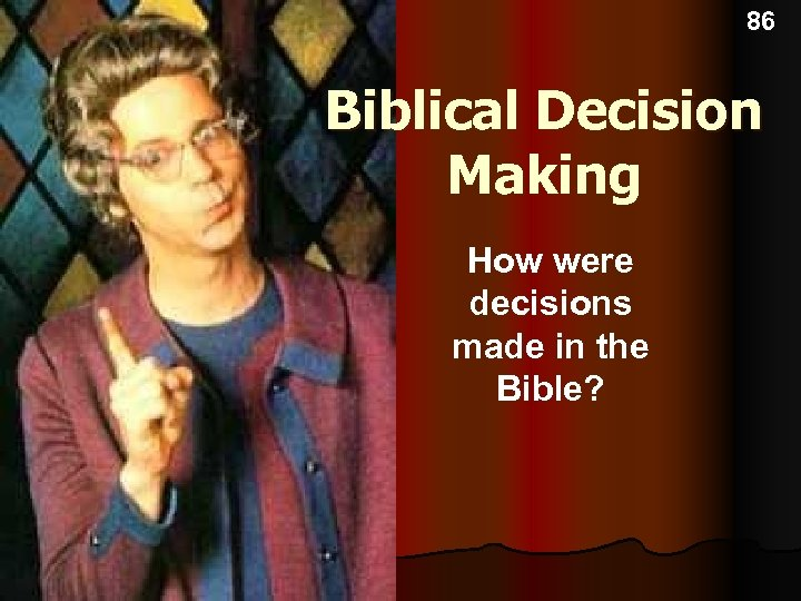 86 Biblical Decision Making How were decisions made in the Bible?