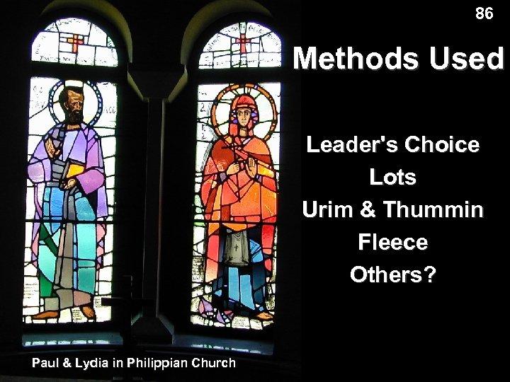 86 Methods Used Leader's Choice Lots Urim & Thummin Fleece Others? Paul & Lydia