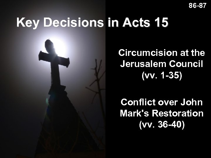 86 -87 Key Decisions in Acts 15 Circumcision at the Jerusalem Council (vv. 1