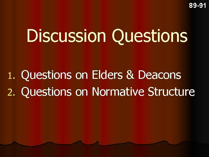 89 -91 Discussion Questions on Elders & Deacons 2. Questions on Normative Structure 1.