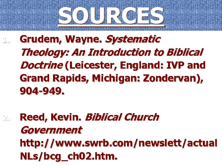 SOURCES 1. Grudem, Wayne. Systematic Theology: An Introduction to Biblical Doctrine (Leicester, England: IVP