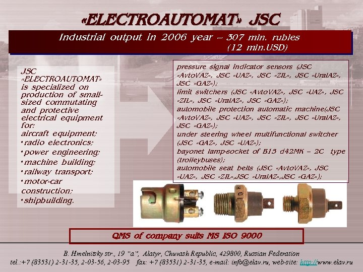 «ELECTROAUTOMAT» JSC Industrial output in 2006 year – 307 mln. rubles (12 mln.