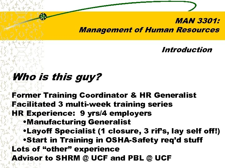 MAN 3301: Management of Human Resources Introduction Who is this guy? Former Training Coordinator