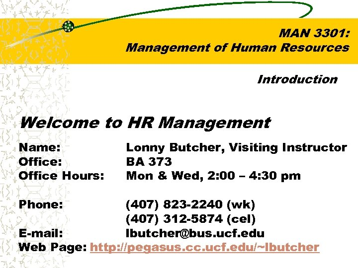 MAN 3301: Management of Human Resources Introduction Welcome to HR Management Name: Office Hours: