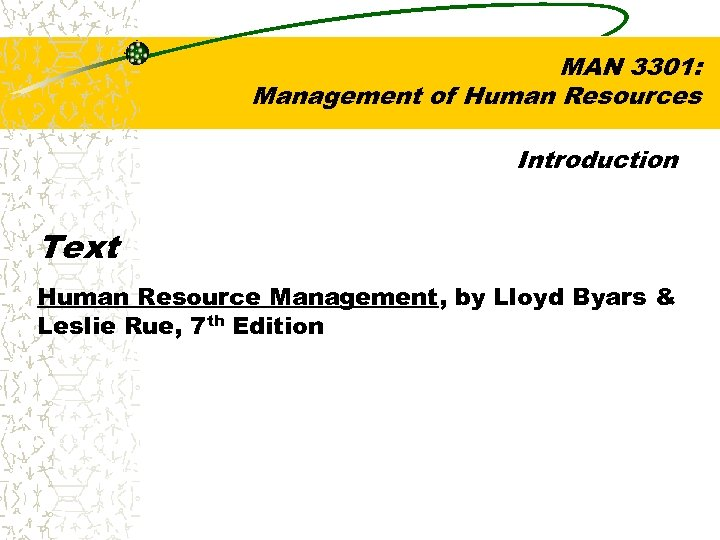 MAN 3301: Management of Human Resources Introduction Text Human Resource Management, by Lloyd Byars