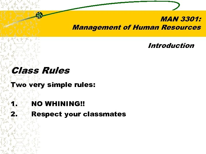 MAN 3301: Management of Human Resources Introduction Class Rules Two very simple rules: 1.