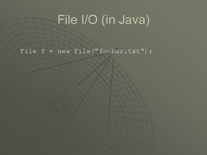 """File I/O (in Java) File f = new File(""""foobar. txt"""");"""