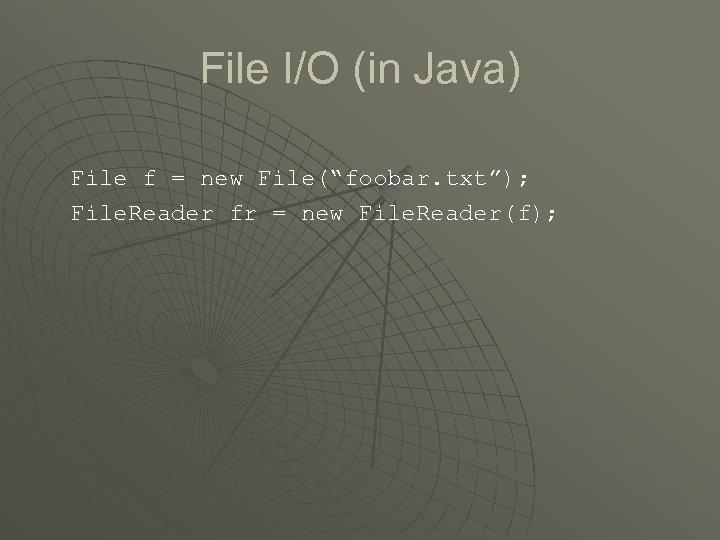 """File I/O (in Java) File f = new File(""""foobar. txt""""); File. Reader fr ="""