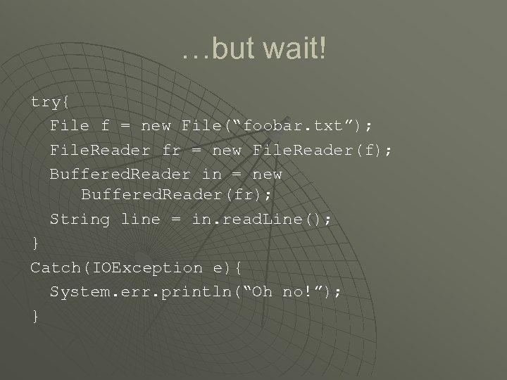 "…but wait! try{ File f = new File(""foobar. txt""); File. Reader fr = new"
