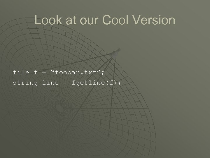 """Look at our Cool Version file f = """"foobar. txt""""; string line = fgetline(f);"""