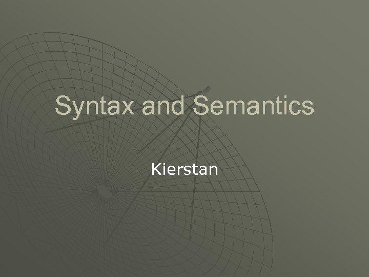 Syntax and Semantics Kierstan
