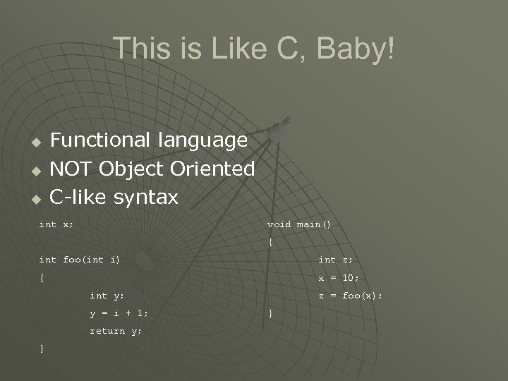 This is Like C, Baby! u u u Functional language NOT Object Oriented C-like
