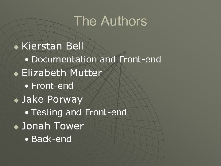 The Authors u Kierstan Bell • Documentation and Front-end u Elizabeth Mutter • Front-end