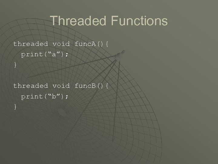 "Threaded Functions threaded void func. A(){ print(""a""); } threaded void func. B(){ print(""b""); }"