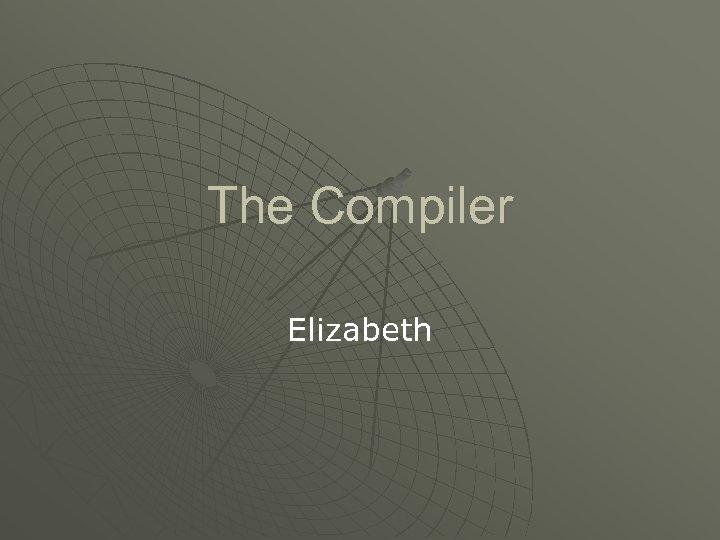 The Compiler Elizabeth