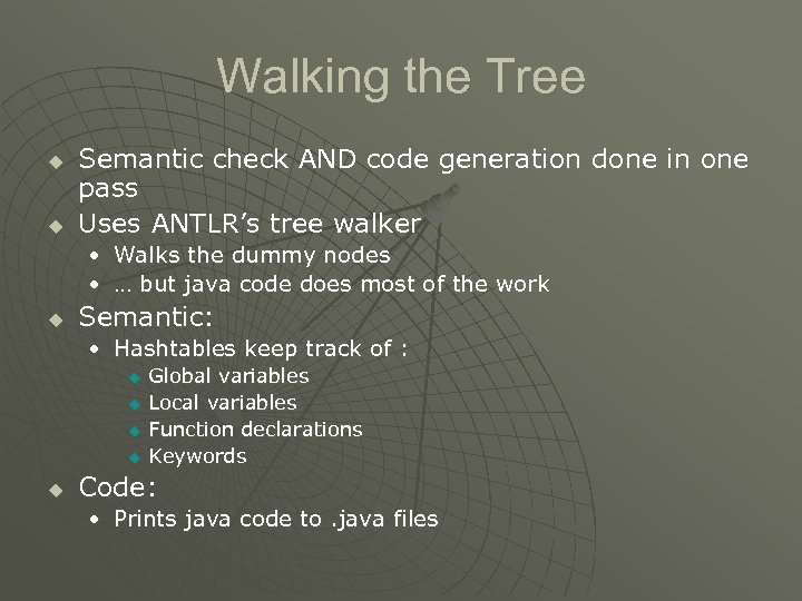 Walking the Tree u u Semantic check AND code generation done in one pass