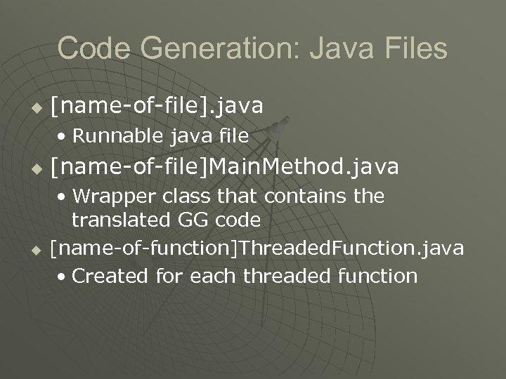 Code Generation: Java Files u [name-of-file]. java • Runnable java file u u [name-of-file]Main.