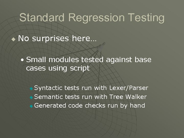 Standard Regression Testing u No surprises here… • Small modules tested against base cases