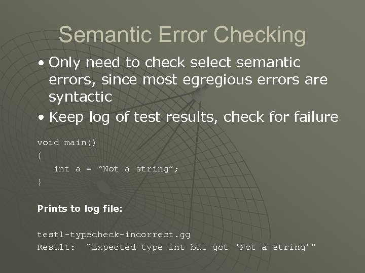 Semantic Error Checking • Only need to check select semantic errors, since most egregious