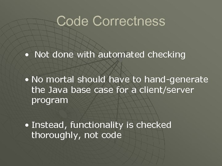 Code Correctness • Not done with automated checking • No mortal should have to