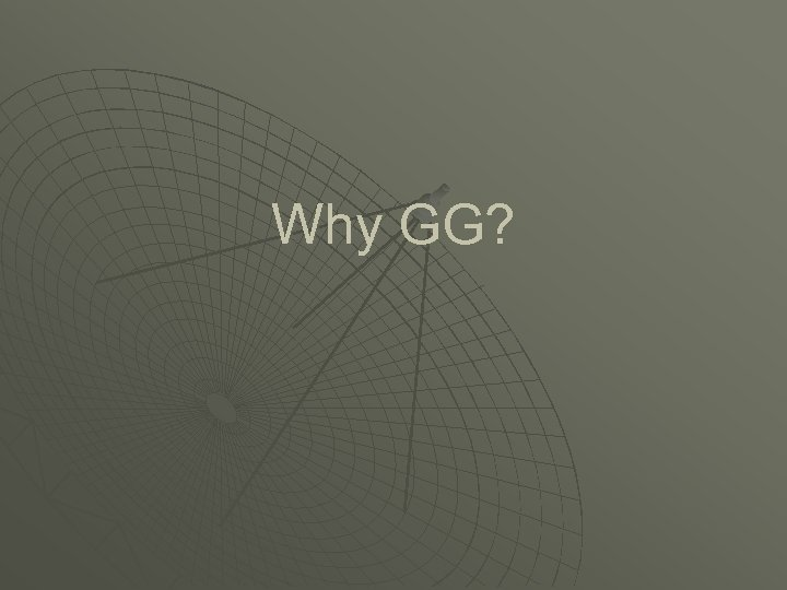 Why GG?