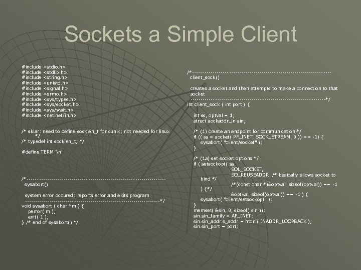 Sockets a Simple Client #include #include #include <stdio. h> <stdlib. h> <string. h> <unistd.