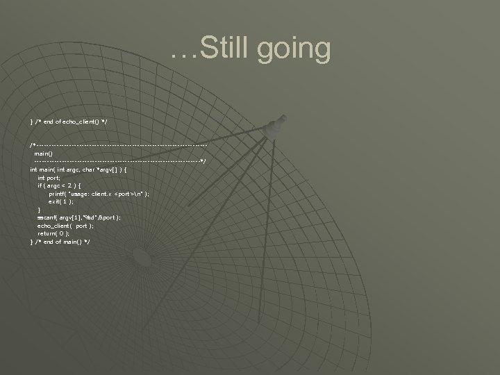 …Still going } /* end of echo_client() */ echo_client() /*----------------------------------main() ---------------------------------*/ int main( int