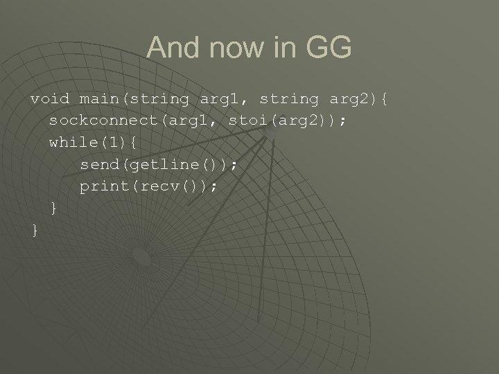 And now in GG void main(string arg 1, string arg 2){ sockconnect(arg 1, stoi(arg