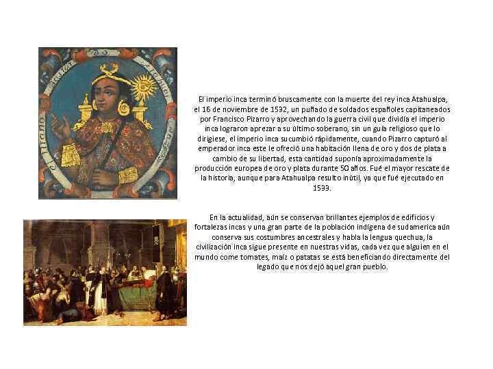 El imperio inca terminó bruscamente con la muerte del rey inca Atahualpa, el 16