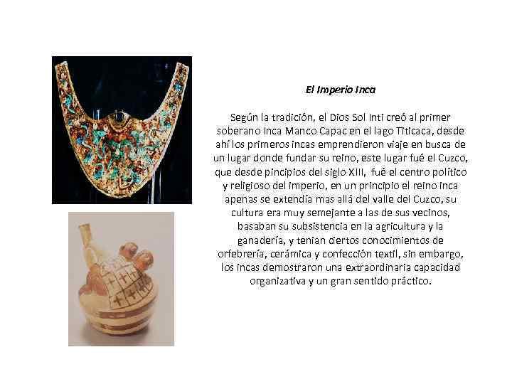 El Imperio Inca Según la tradición, el Dios Sol Inti creó al primer soberano