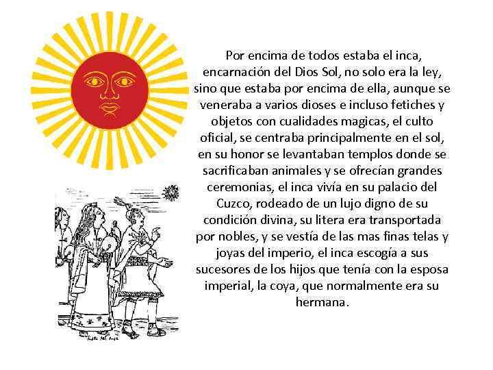 Por encima de todos estaba el inca, encarnación del Dios Sol, no solo era