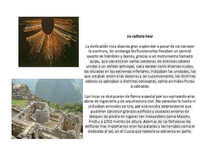 La cultura inca La civilización inca alcanzo gran esplendor a pesar de no conocer