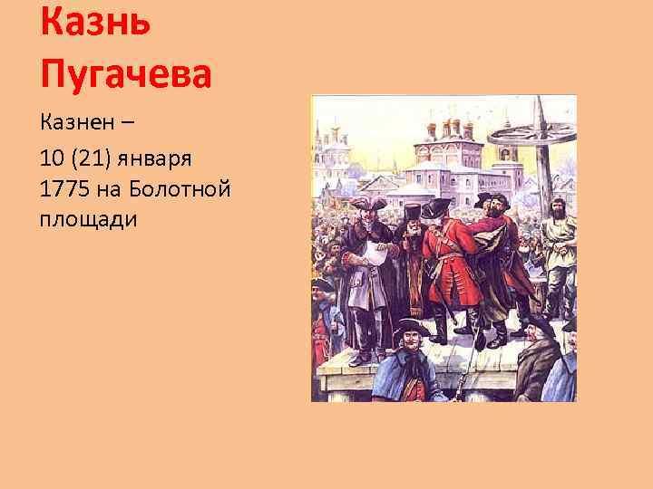 Казнь Пугачева Казнен – 10 (21) января 1775 на Болотной площади