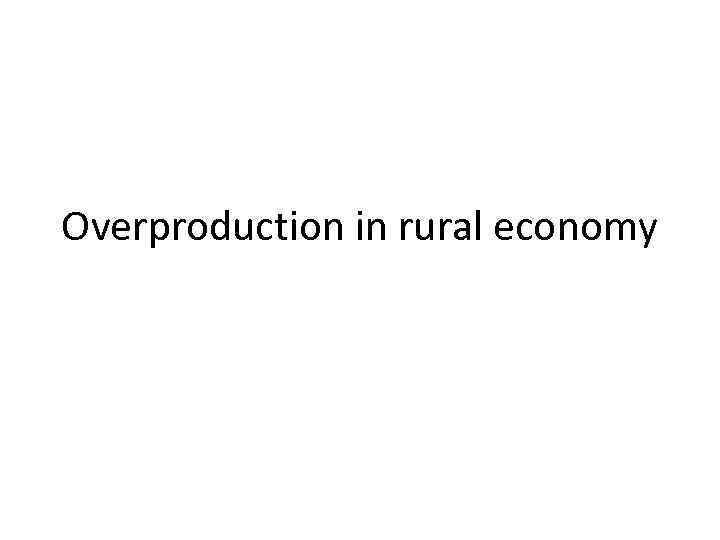 Overproduction in rural economy