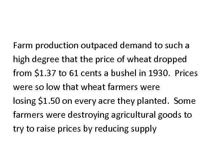 Farm production outpaced demand to such a high degree that the price of wheat